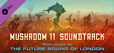 Mushroom 11 Soundtrack - The Future Sound of London on Steam