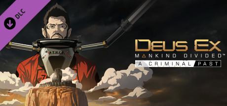 Deus Ex: Mankind Divided - A Criminal Past