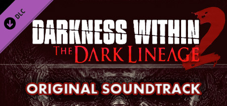 Darkness Within 2: The Dark Lineage OST on Steam