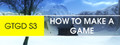 GTGD S3 How To Make A Game-game