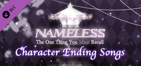 Nameless ~the one thing you must recall~ Character Ending Songs on Steam