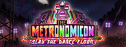 The Metronomicon: Slay The Dance Floor