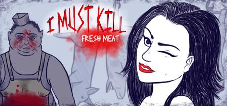 I must kill...: Fresh Meat