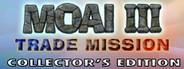 MOAI 3: Trade Mission Collector's Edition