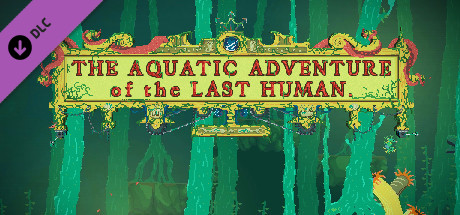 The Aquatic Adventure of the Last Human - Deluxe Extras on Steam