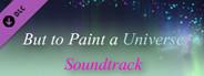But to Paint a Universe - Soundtrack