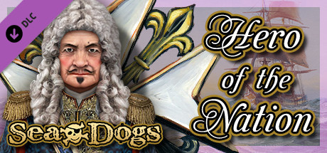 juego completo Sea Dogs: To Each His Own - Hero of the Nation