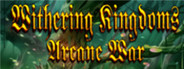 Withering Kingdom: Arcane War