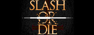 Slash or Die