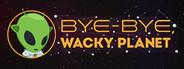 Bye-Bye, Wacky Planet