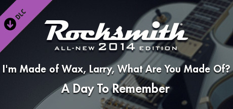 "Rocksmith® 2014 – A Day To Remember - ""I'm Made of Wax, Larry, What Are You Made Of?"""