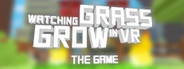 Watching Grass Grow In VR - The Game