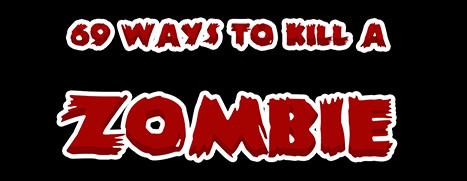 69 Ways to Kill a Zombie - 69种杀僵尸法