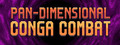 Pan-Dimensional Conga Combat-game