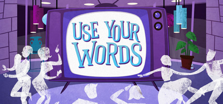 Use your words on steam use your words is the new party game for funny people and their unfunny friends laugh your way through four hilarious mini games publicscrutiny Choice Image