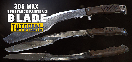 Blade Tutorial: 3Ds Max 2017 and Substance Painter 2
