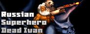Russian SuperHero Dead Ivan