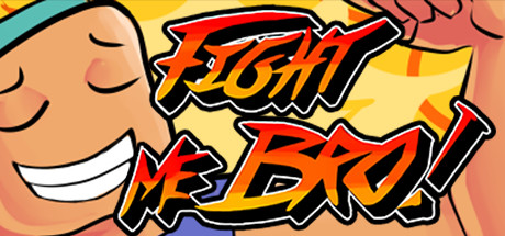 Fight Me Bro!