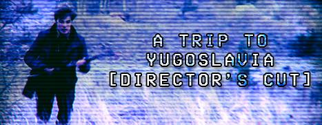 A Trip to Yugoslavia: Director's Cut - 南斯拉夫之旅:导演剪辑版