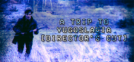 A Trip to Yugoslavia: Director's Cut
