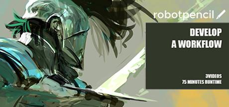 Robotpencil Presents: Develop A Workflow