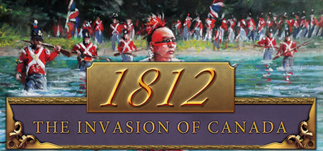 1812: The Invasion of Canada cover art