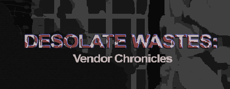 Desolate Wastes: Vendor Chronicles - 无人荒地:小贩编年史