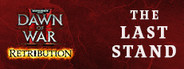 Warhammer 40,000: Dawn of War II - Retribution - Last Stand DLC