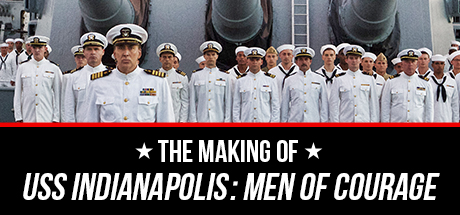 USS Indianapolis: The Making of USS Indianapolis:Men of Courage