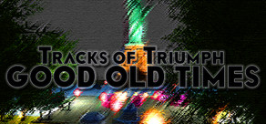 Tracks of Triumph: Good Old Times cover art