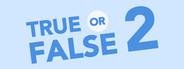 True or False 2