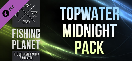 Fishing Planet: Topwater Midnight Pack