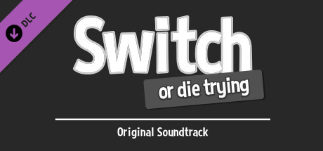 Switch - Or Die Trying Soundtrack