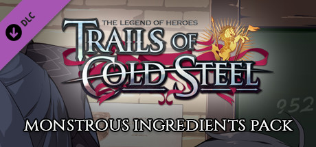 The Legend of Heroes: Trails of Cold Steel - Monstrous Ingredients Pack