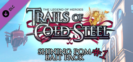 The Legend of Heroes: Trails of Cold Steel - Shining Pom Bait Pack 1