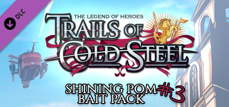 The Legend of Heroes: Trails of Cold Steel - Shining Pom Bait Pack 3