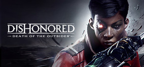 Dishonored®: Death of the Outsider™
