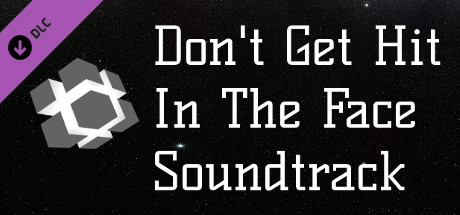 Don't Get Hit In The Face - Sountrack