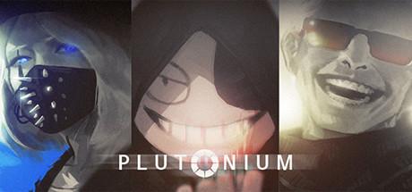Teaser image for PLUTONIUM