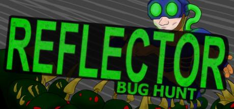 Reflector: Bug Hunt