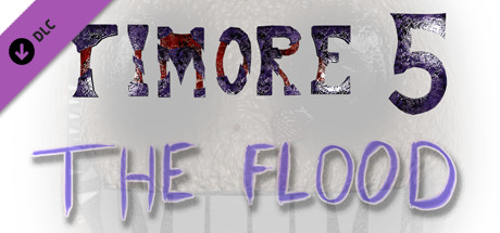 Timore 5: The Flood