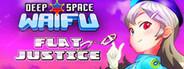 DEEP SPACE WAIFU: FLAT JUSTICE