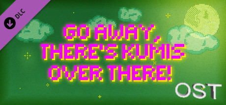 GO AWAY, THERE'S KUMIS OVER THERE! - SOUNDTRACK