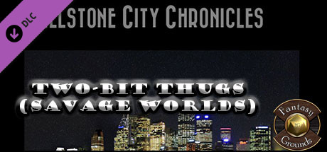 Fantasy Grounds - Wellstone City Chronicles: Two-Bit Thugs (Savage Worlds)