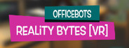OfficeBots: Reality Bytes [VR]