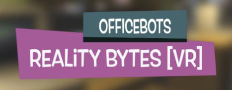 OfficeBots: Reality Bytes [VR]