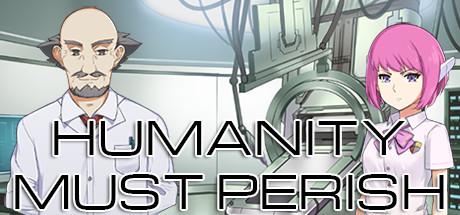 Humanity Must Perish