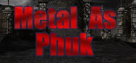 Metal as Phuk
