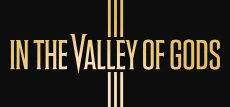 In The Valley of Gods 2019: дата выхода, трейлер и системные требования игры