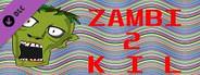 MOAR ZAMBIZ (ZAMBI 2 KIL DLC)